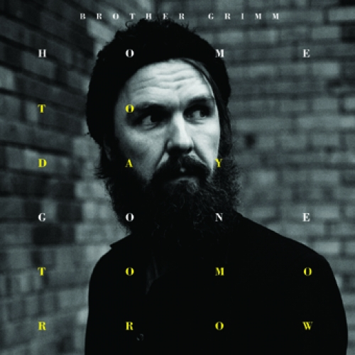 Brother Grimm - Home Today, Gone Tomorrow  (180gr Vinyl plus Poster und Downloadcode)