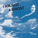 Dead Kittens - I Am Not A Ghost - CD (Digipack, 12 seitiges Booklet)