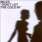 Miles -  Dont let to cold in